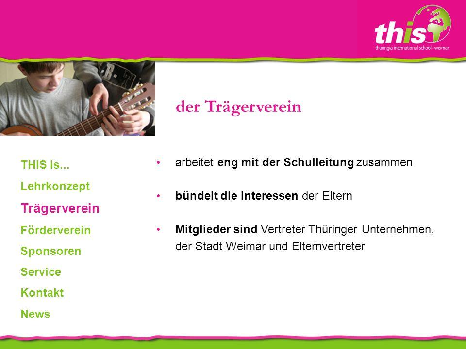der Trägerverein arbeitet eng mit der Schulleitung zusammen bündelt die Interessen der Eltern Mitglieder sind Vertreter Thüringer Unternehmen, der Stadt Weimar und Elternvertreter THIS is...