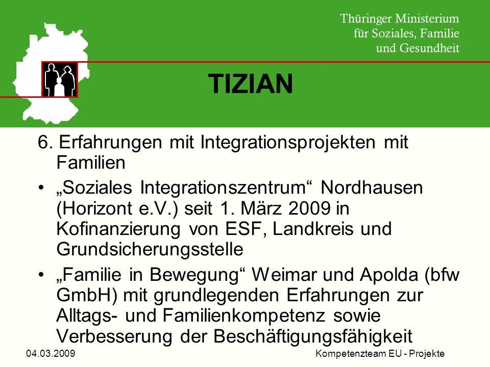 Kompetenzteam EU - Projekte04.03.2009 TIZIAN 6. Erfahrungen mit Integrationsprojekten mit Familien Soziales Integrationszentrum Nordhausen (Horizont e