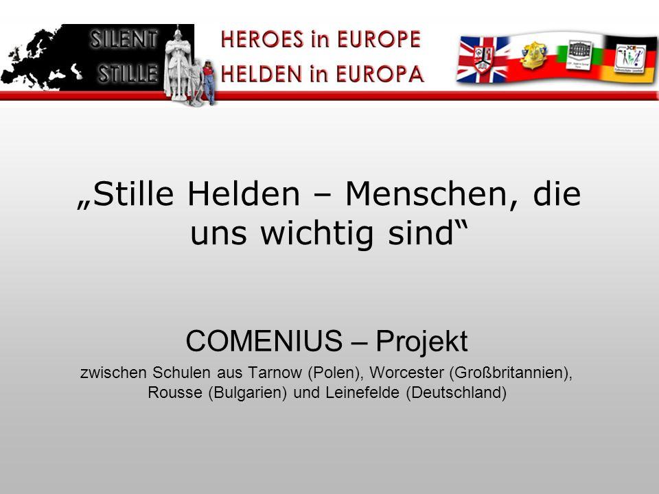 COMENIUS – Projekt zwischen Schulen aus Tarnow (Polen), Worcester (Großbritannien), Rousse (Bulgarien) und Leinefelde (Deutschland) Stille Helden – Me
