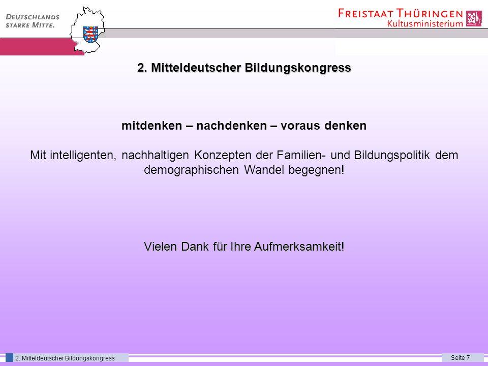 Seite 7 2. Mitteldeutscher Bildungskongress Vielen Dank für Ihre Aufmerksamkeit! mitdenken – nachdenken – voraus denken Mit intelligenten, nachhaltige