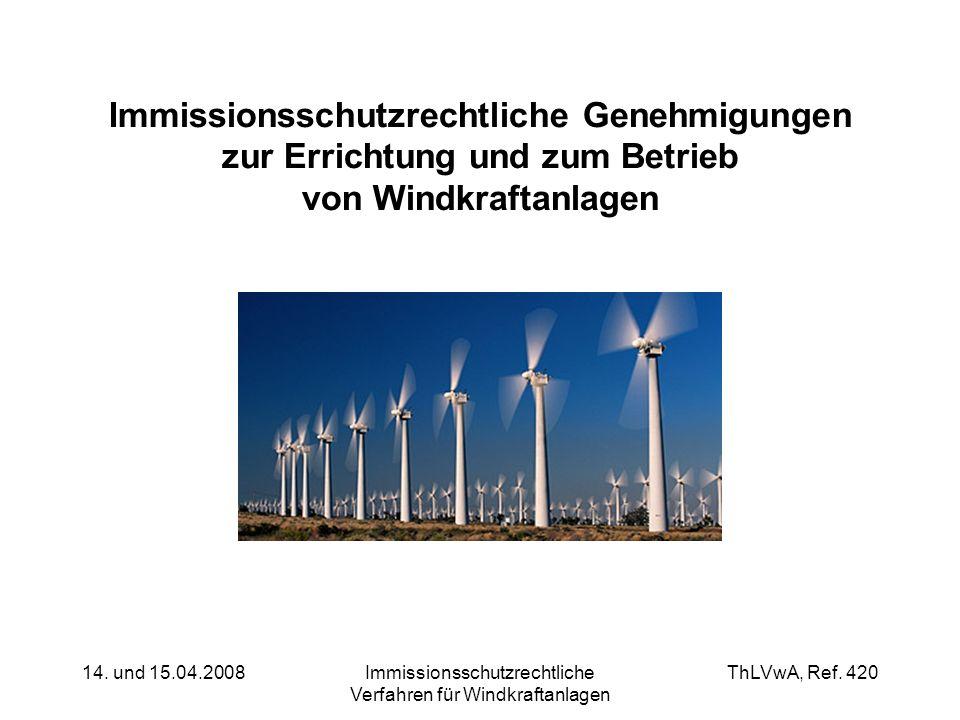 ThLVwA, Ref. 420 14. und 15.04.2008Immissionsschutzrechtliche Verfahren für Windkraftanlagen Immissionsschutzrechtliche Genehmigungen zur Errichtung u