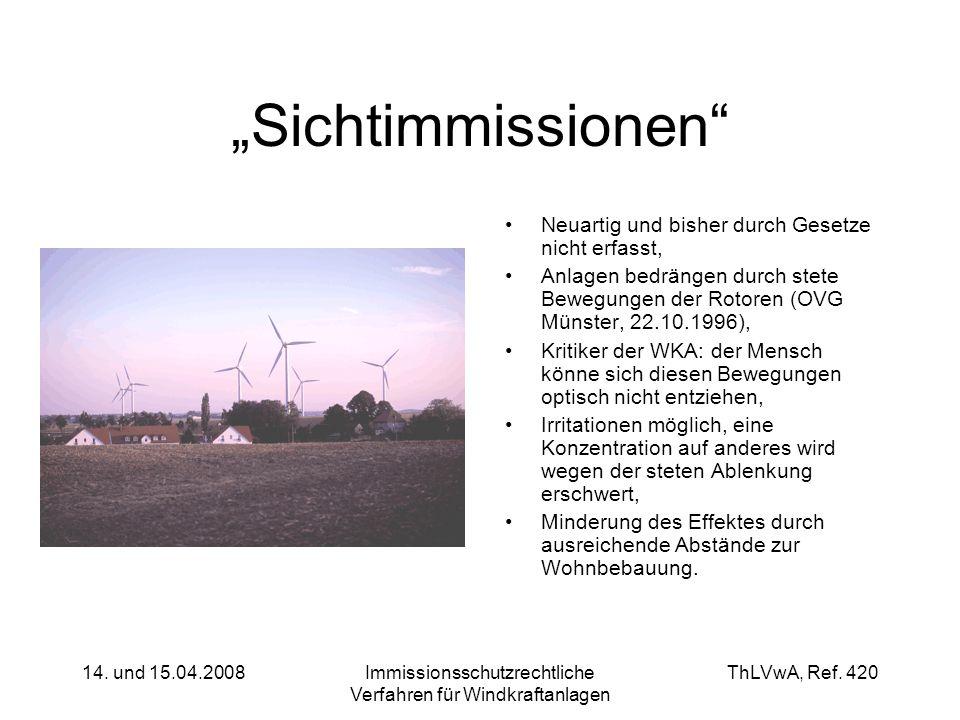 ThLVwA, Ref. 420 14. und 15.04.2008Immissionsschutzrechtliche Verfahren für Windkraftanlagen Sichtimmissionen Neuartig und bisher durch Gesetze nicht