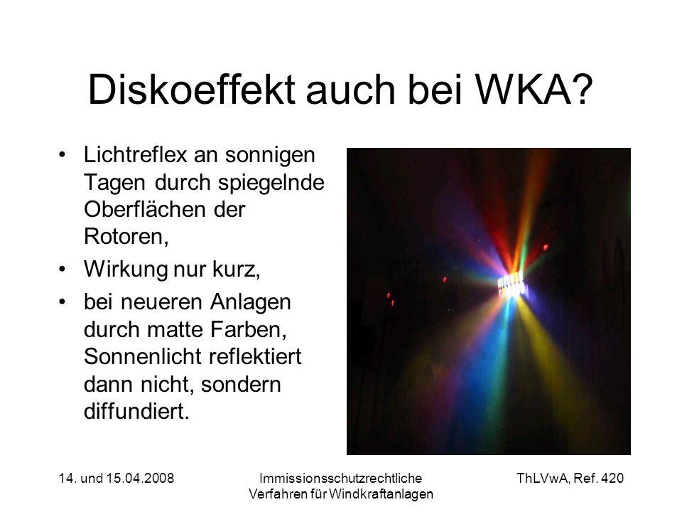 ThLVwA, Ref. 420 14. und 15.04.2008Immissionsschutzrechtliche Verfahren für Windkraftanlagen Diskoeffekt auch bei WKA? Lichtreflex an sonnigen Tagen d
