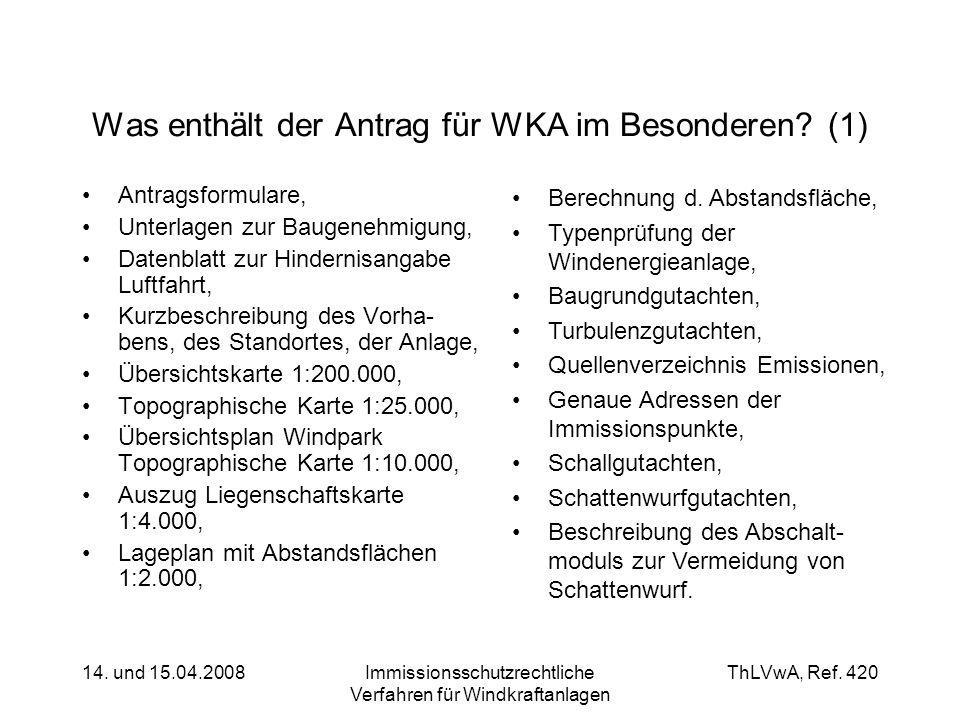 ThLVwA, Ref. 420 14. und 15.04.2008Immissionsschutzrechtliche Verfahren für Windkraftanlagen Was enthält der Antrag für WKA im Besonderen? (1) Antrags