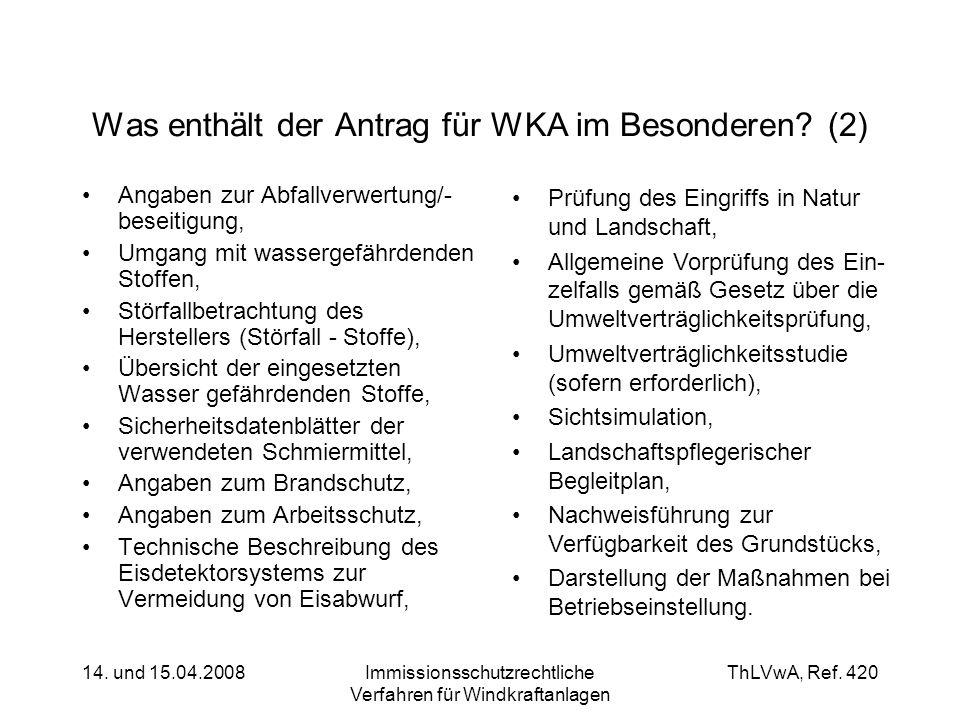 ThLVwA, Ref. 420 14. und 15.04.2008Immissionsschutzrechtliche Verfahren für Windkraftanlagen Was enthält der Antrag für WKA im Besonderen? (2) Angaben