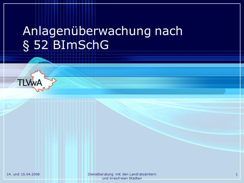 14. und 15.04.2008Dienstberatung mit den Landratsämtern und kreisfreien Städten 1 Anlagenüberwachung nach § 52 BImSchG