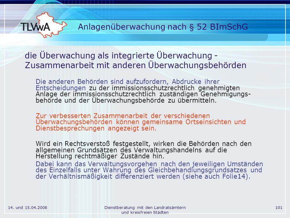 14. und 15.04.2008Dienstberatung mit den Landratsämtern und kreisfreien Städten 101 Anlagenüberwachung nach § 52 BImSchG die Überwachung als integrier
