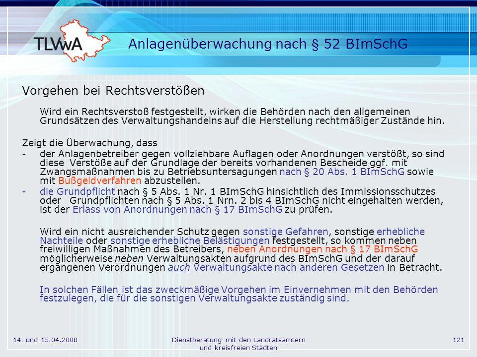 14. und 15.04.2008Dienstberatung mit den Landratsämtern und kreisfreien Städten 121 Anlagenüberwachung nach § 52 BImSchG Vorgehen bei Rechtsverstößen