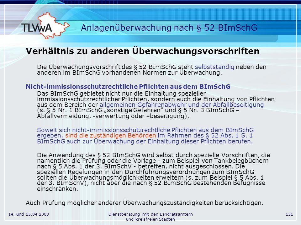 14. und 15.04.2008Dienstberatung mit den Landratsämtern und kreisfreien Städten 131 Anlagenüberwachung nach § 52 BImSchG Verhältnis zu anderen Überwac