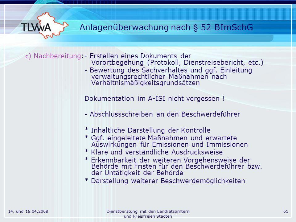 14. und 15.04.2008Dienstberatung mit den Landratsämtern und kreisfreien Städten 61 Anlagenüberwachung nach § 52 BImSchG c ) Nachbereitung:- Erstellen