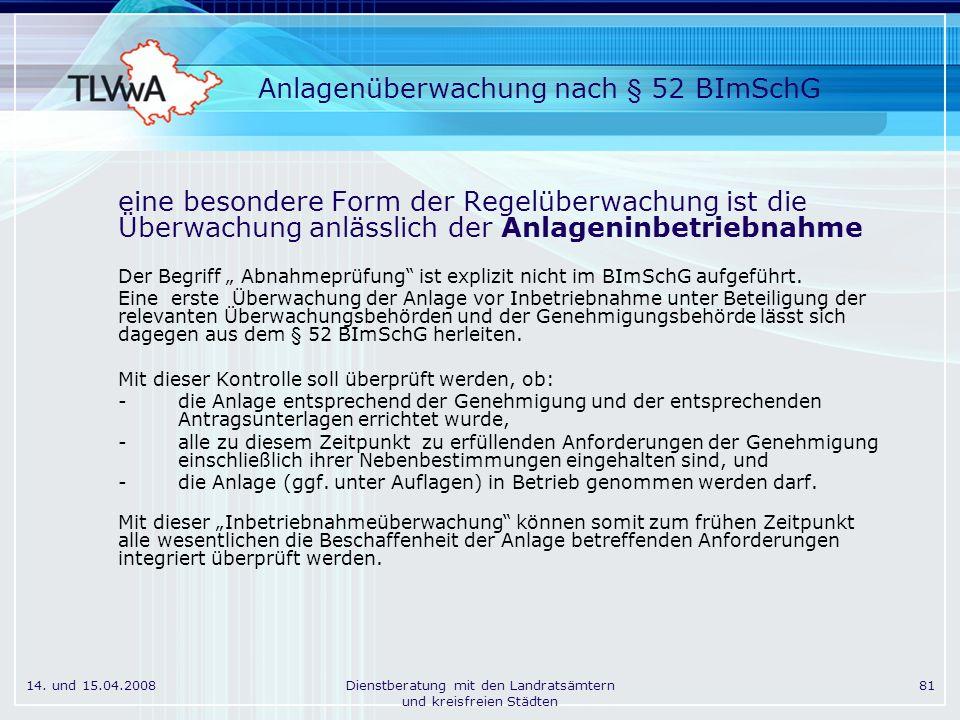 14. und 15.04.2008Dienstberatung mit den Landratsämtern und kreisfreien Städten 81 Anlagenüberwachung nach § 52 BImSchG eine besondere Form der Regelü