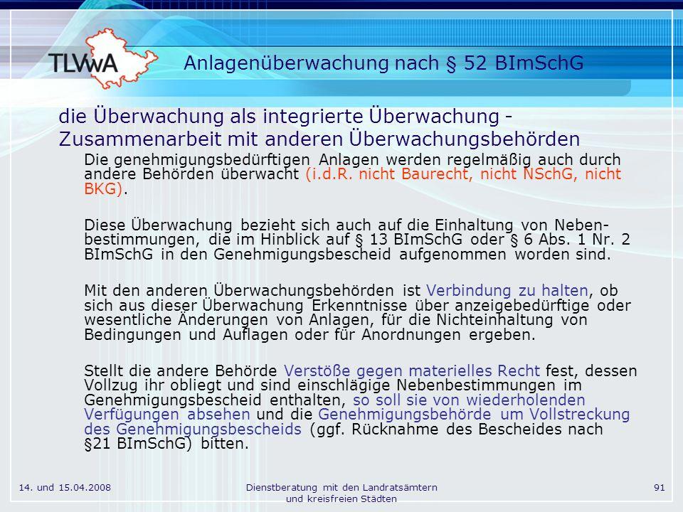 14. und 15.04.2008Dienstberatung mit den Landratsämtern und kreisfreien Städten 91 Anlagenüberwachung nach § 52 BImSchG die Überwachung als integriert