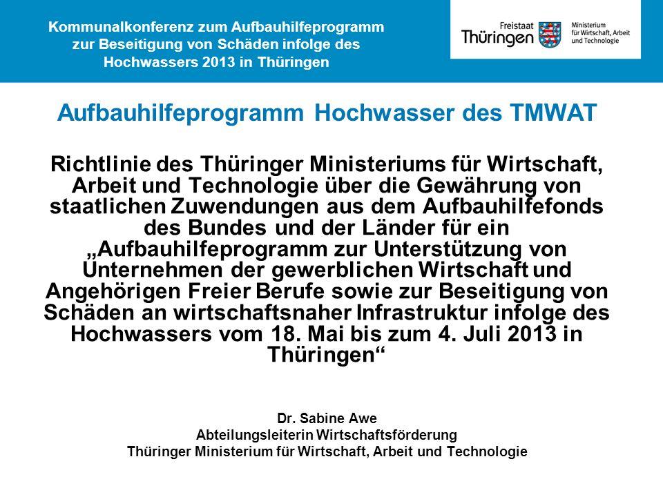 Aufbauhilfeprogramm Hochwasser des TMWAT Richtlinie des Thüringer Ministeriums für Wirtschaft, Arbeit und Technologie über die Gewährung von staatlich