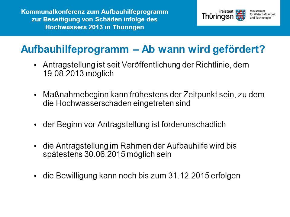 Antragstellung ist seit Veröffentlichung der Richtlinie, dem 19.08.2013 möglich Maßnahmebeginn kann frühestens der Zeitpunkt sein, zu dem die Hochwass