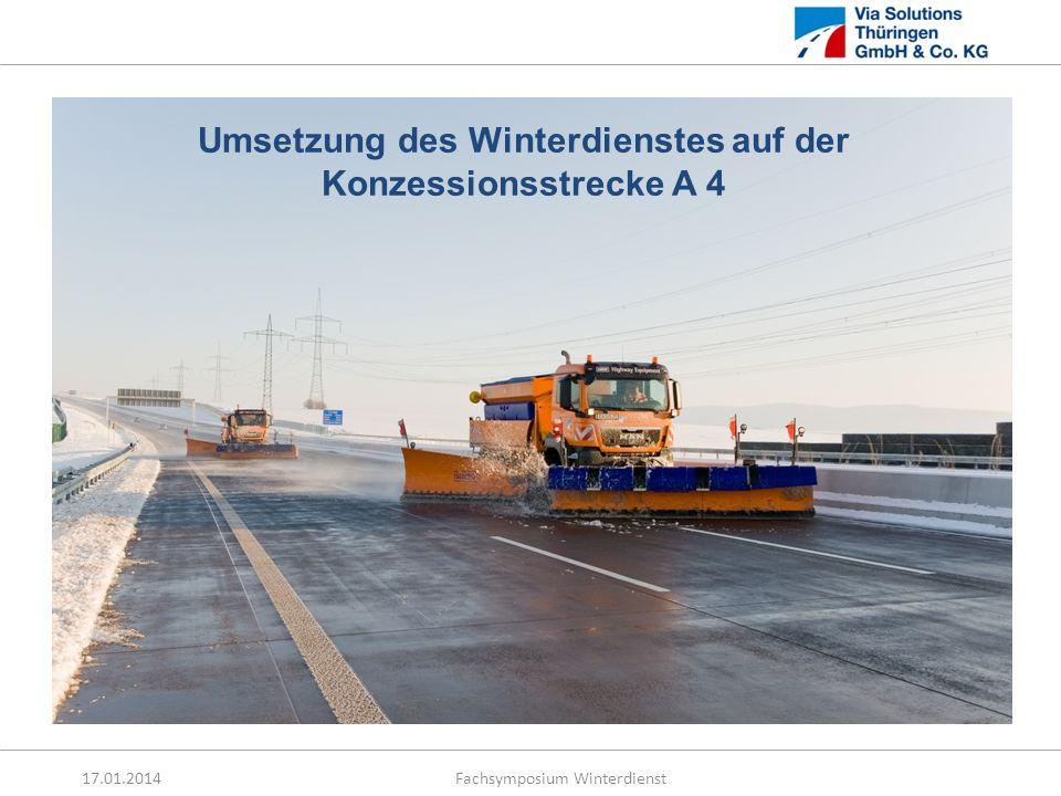 17.01.2014 Fachsymposium Winterdienst Umsetzung des Winterdienstes auf der Konzessionsstrecke A 4 Via Solutions Thüringen GmbH & Co. KG