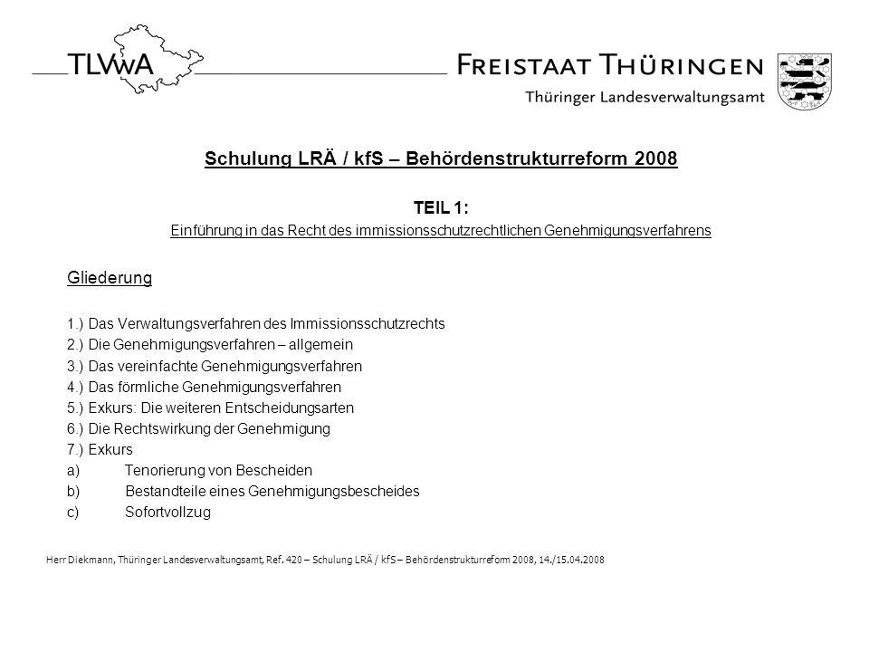 Schulung LRÄ / kfS – Behördenstrukturreform 2008 TEIL 1: Einführung in das Recht des immissionsschutzrechtlichen Genehmigungsverfahrens Gliederung 1.)