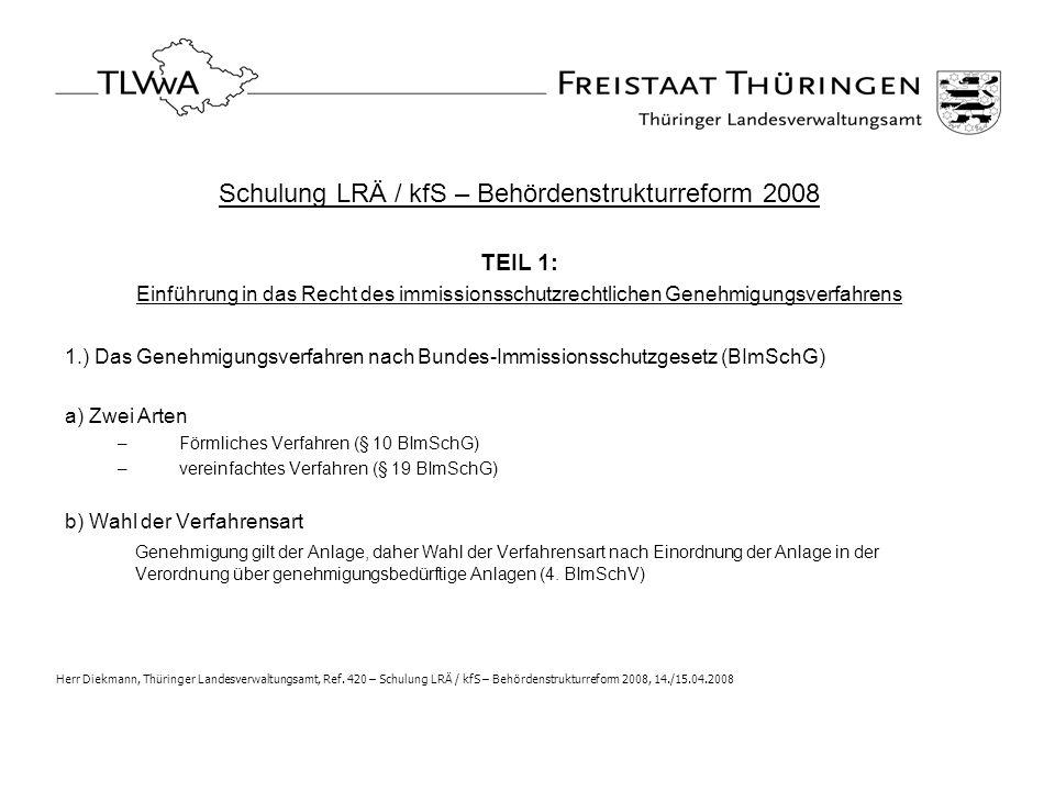 Schulung LRÄ / kfS – Behördenstrukturreform 2008 TEIL 1: Einführung in das Recht des immissionsschutzrechtlichen Genehmigungsverfahrens 1.) Das Genehm
