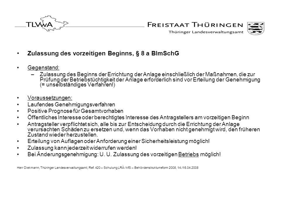 Zulassung des vorzeitigen Beginns, § 8 a BImSchG Gegenstand: –Zulassung des Beginns der Errichtung der Anlage einschließlich der Maßnahmen, die zur Pr