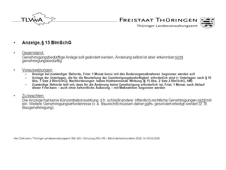 Anzeige, § 15 BImSchG Gegenstand: Genehmigungsbedürftige Anlage soll geändert werden, Änderung selbst ist aber erkennbar nicht genehmigungsbedürftig V