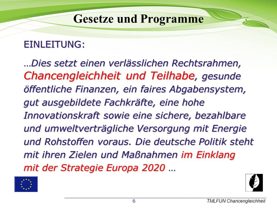 Gesetze und Programme TMLFUN Chancengleichheit N Nationale Ebene Nationales Reformprogramm 2012 des BMWI (Wirtschaft. Wachstum. Wohlstand.) Inhaltlich