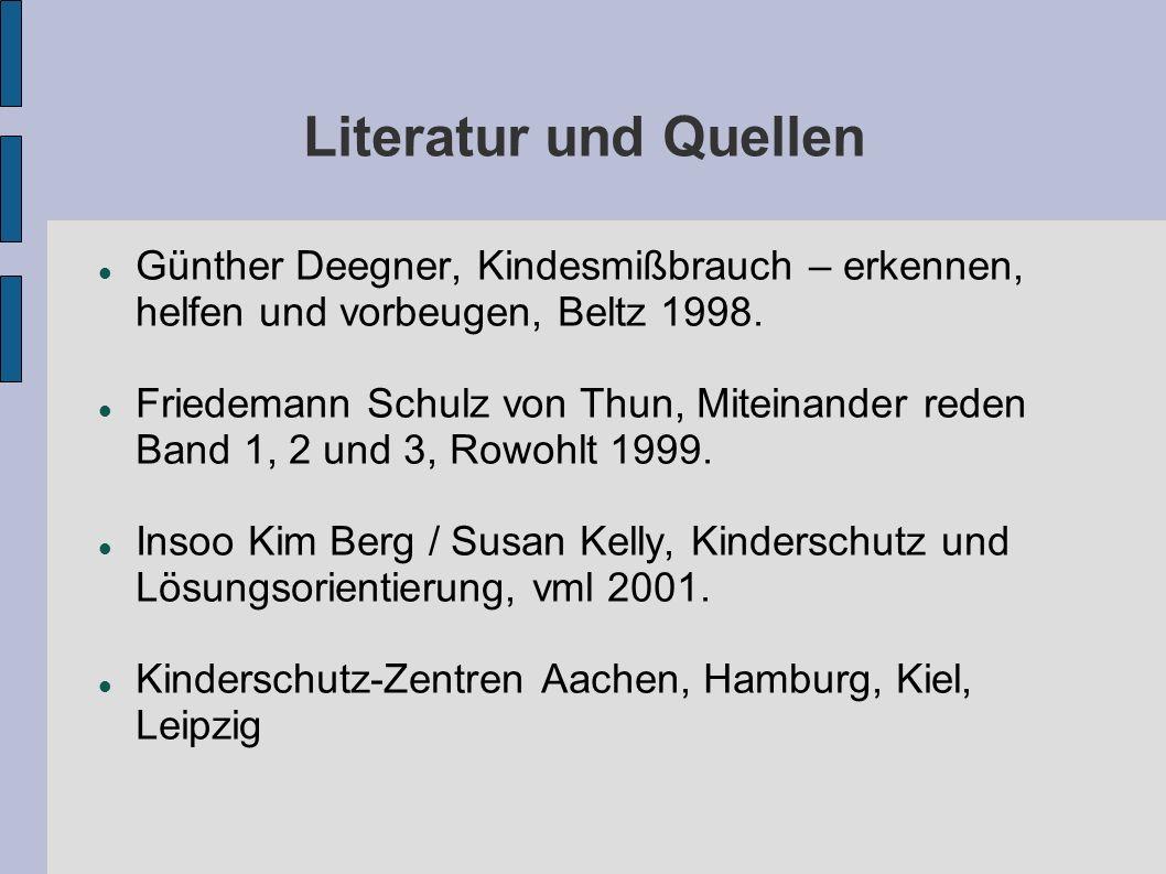 Literatur und Quellen Günther Deegner, Kindesmißbrauch – erkennen, helfen und vorbeugen, Beltz 1998. Friedemann Schulz von Thun, Miteinander reden Ban