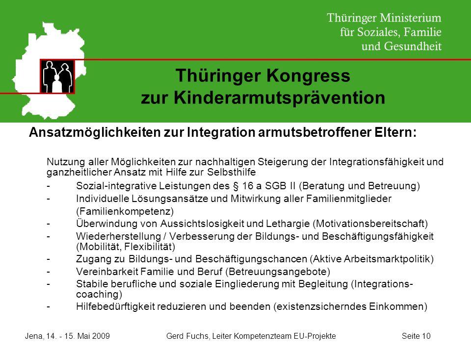 Jena, 14. - 15. Mai 2009 Gerd Fuchs, Leiter Kompetenzteam EU-Projekte Seite 10 Thüringer Kongress zur Kinderarmutsprävention Ansatzmöglichkeiten zur I