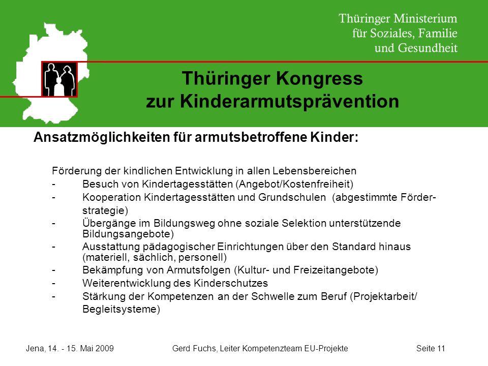 Jena, 14. - 15. Mai 2009 Gerd Fuchs, Leiter Kompetenzteam EU-Projekte Seite 11 Thüringer Kongress zur Kinderarmutsprävention Ansatzmöglichkeiten für a