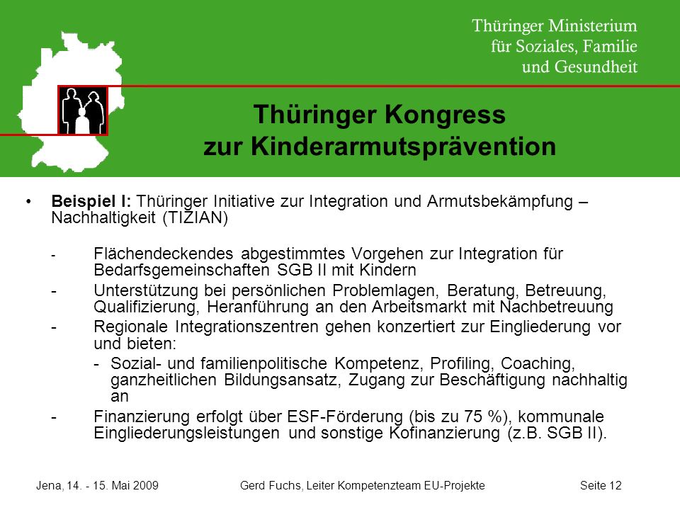 Jena, 14. - 15. Mai 2009 Gerd Fuchs, Leiter Kompetenzteam EU-Projekte Seite 12 Thüringer Kongress zur Kinderarmutsprävention Beispiel I: Thüringer Ini