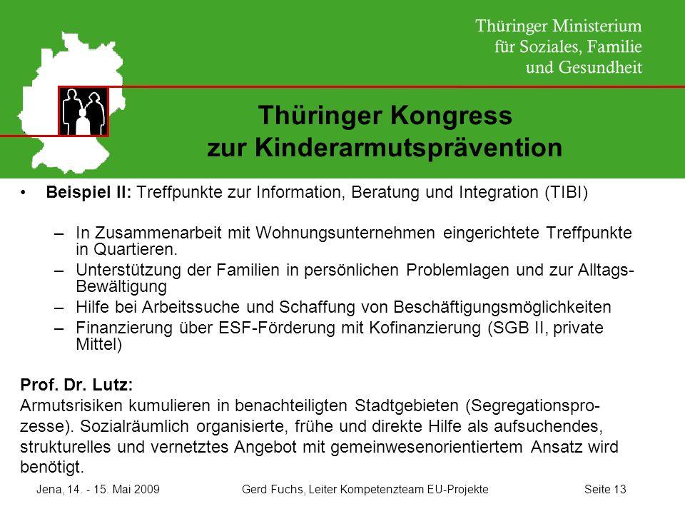 Jena, 14. - 15. Mai 2009 Gerd Fuchs, Leiter Kompetenzteam EU-Projekte Seite 13 Thüringer Kongress zur Kinderarmutsprävention Beispiel II: Treffpunkte