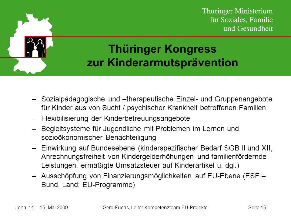 Jena, 14. - 15. Mai 2009 Gerd Fuchs, Leiter Kompetenzteam EU-Projekte Seite 15 Thüringer Kongress zur Kinderarmutsprävention –Sozialpädagogische und –
