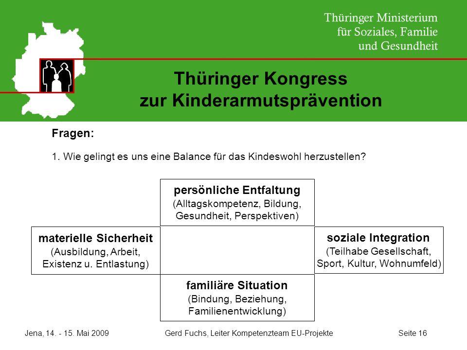 Jena, 14. - 15. Mai 2009 Gerd Fuchs, Leiter Kompetenzteam EU-Projekte Seite 16 Thüringer Kongress zur Kinderarmutsprävention Fragen: 1. Wie gelingt es