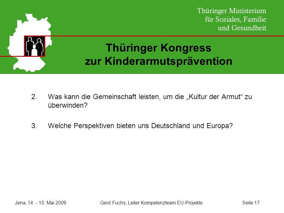 Jena, 14. - 15. Mai 2009 Gerd Fuchs, Leiter Kompetenzteam EU-Projekte Seite 17 Thüringer Kongress zur Kinderarmutsprävention 2.Was kann die Gemeinscha