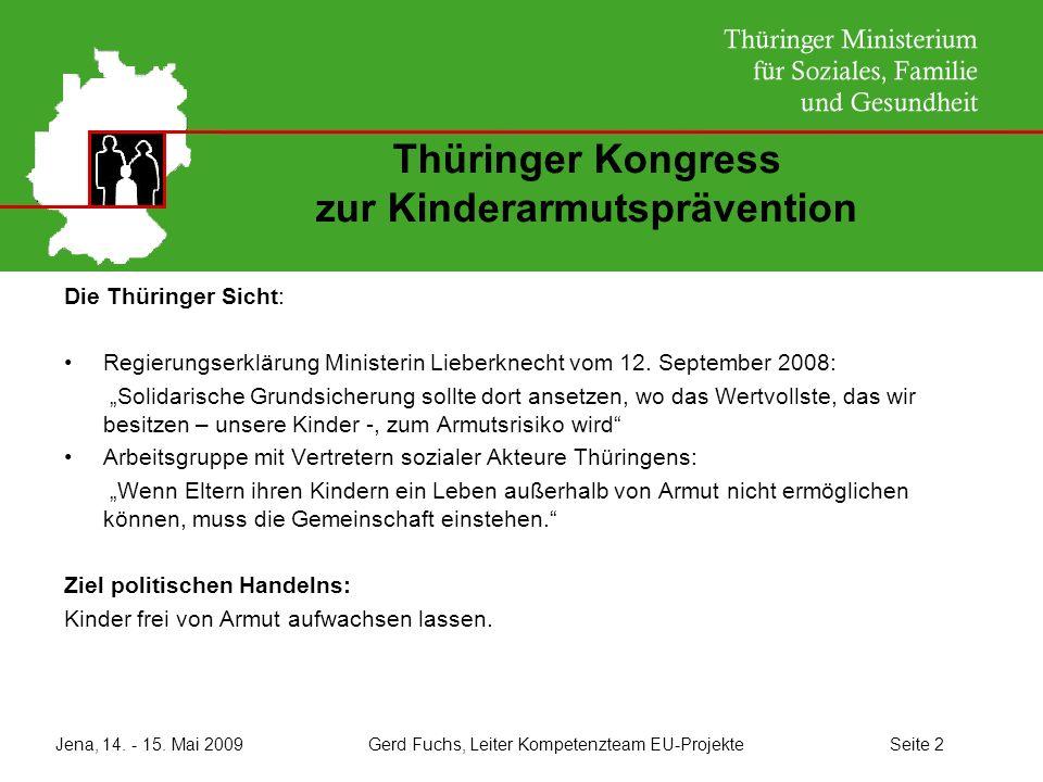 Jena, 14. - 15. Mai 2009 Gerd Fuchs, Leiter Kompetenzteam EU-Projekte Seite 2 Thüringer Kongress zur Kinderarmutsprävention Die Thüringer Sicht: Regie