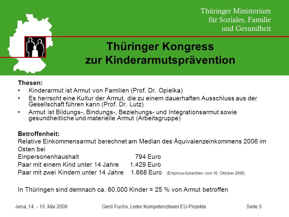 Jena, 14. - 15. Mai 2009 Gerd Fuchs, Leiter Kompetenzteam EU-Projekte Seite 3 Thüringer Kongress zur Kinderarmutsprävention Thesen: Kinderarmut ist Ar