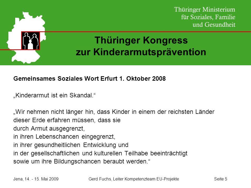 Jena, 14. - 15. Mai 2009 Gerd Fuchs, Leiter Kompetenzteam EU-Projekte Seite 5 Thüringer Kongress zur Kinderarmutsprävention Gemeinsames Soziales Wort