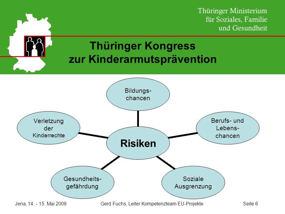 Jena, 14. - 15. Mai 2009 Gerd Fuchs, Leiter Kompetenzteam EU-Projekte Seite 6 Thüringer Kongress zur Kinderarmutsprävention Risiken Bildungs- chancen