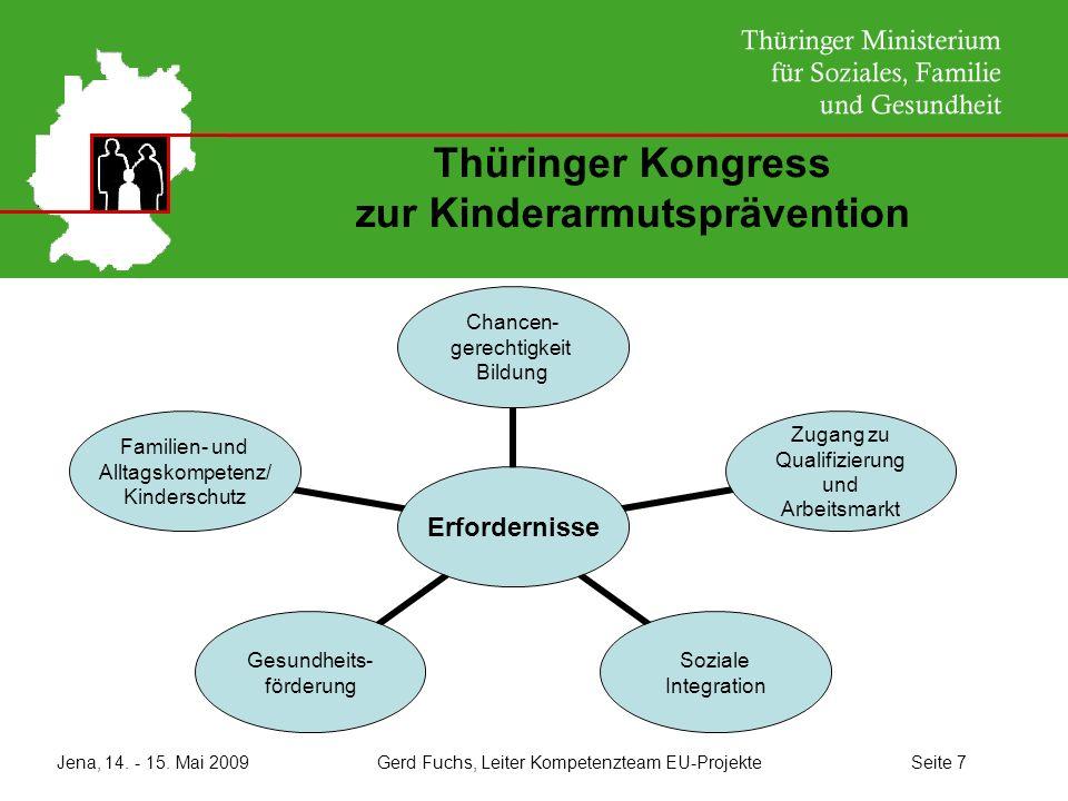 Jena, 14. - 15. Mai 2009 Gerd Fuchs, Leiter Kompetenzteam EU-Projekte Seite 7 Thüringer Kongress zur Kinderarmutsprävention Erfordernisse Chancen- ger