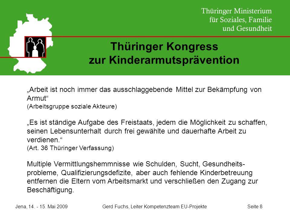 Jena, 14. - 15. Mai 2009 Gerd Fuchs, Leiter Kompetenzteam EU-Projekte Seite 8 Thüringer Kongress zur Kinderarmutsprävention Arbeit ist noch immer das