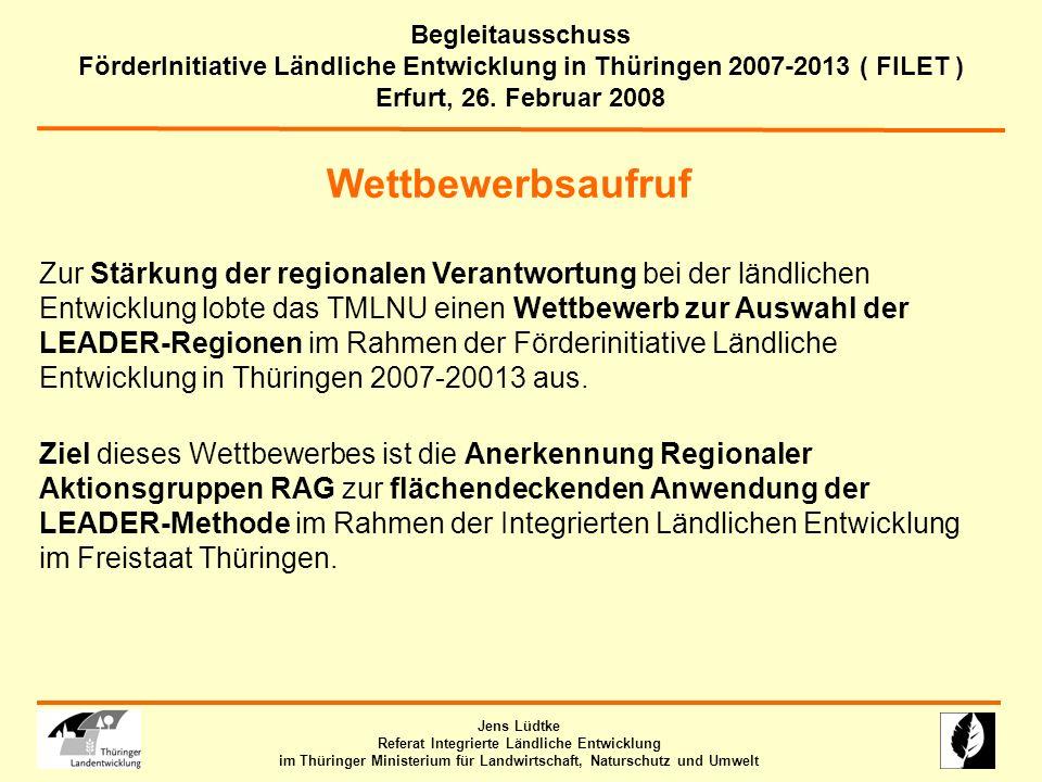 Wettbewerbsaufruf Zur Stärkung der regionalen Verantwortung bei der ländlichen Entwicklung lobte das TMLNU einen Wettbewerb zur Auswahl der LEADER-Regionen im Rahmen der Förderinitiative Ländliche Entwicklung in Thüringen 2007-20013 aus.