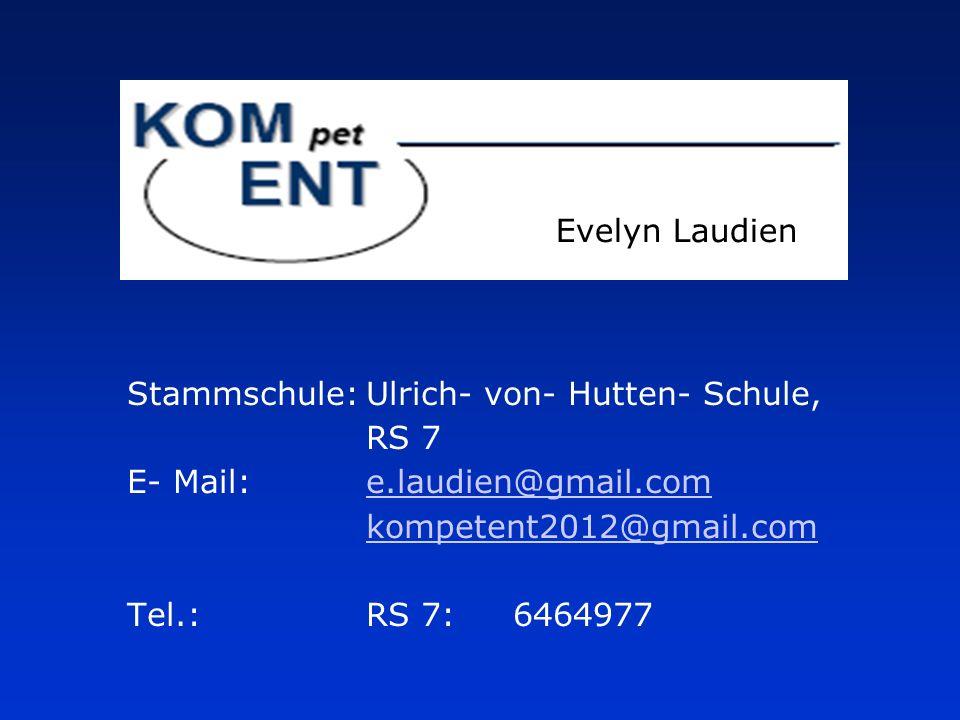 Stammschule:Ulrich- von- Hutten- Schule, RS 7 E- Mail:e.laudien@gmail.com kompetent2012@gmail.com Tel.:RS 7: 6464977 e.laudien@gmail.com kompetent2012@gmail.com Evelyn Laudien
