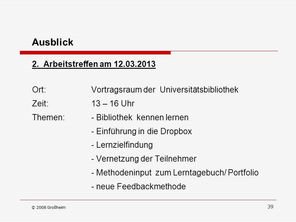 39 Ausblick 2. Arbeitstreffen am 12.03.2013 Ort:Vortragsraum der Universitätsbibliothek Zeit:13 – 16 Uhr Themen:- Bibliothek kennen lernen - Einführun