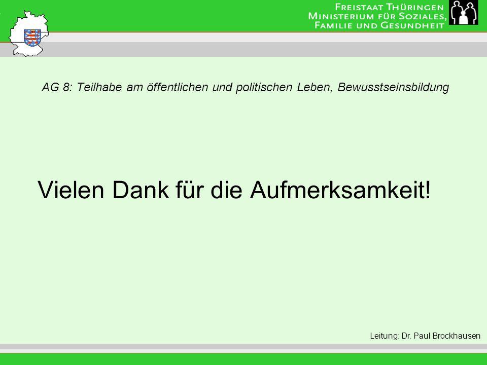 AG 8: Teilhabe am öffentlichen und politischen Leben, Bewusstseinsbildung Leitung: Eva Morgenroth Vielen Dank für die Aufmerksamkeit.