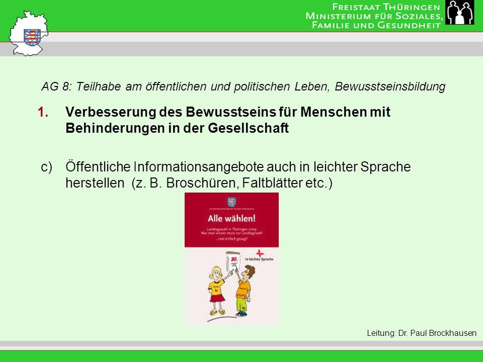 AG 8: Teilhabe am öffentlichen und politischen Leben, Bewusstseinsbildung Leitung: Eva Morgenroth 1.Verbesserung des Bewusstseins für Menschen mit Behinderungen in der Gesellschaft c)Öffentliche Informationsangebote auch in leichter Sprache herstellen (z.