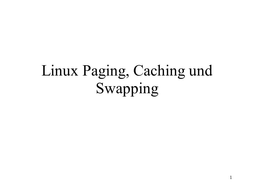 1 Linux Paging, Caching und Swapping