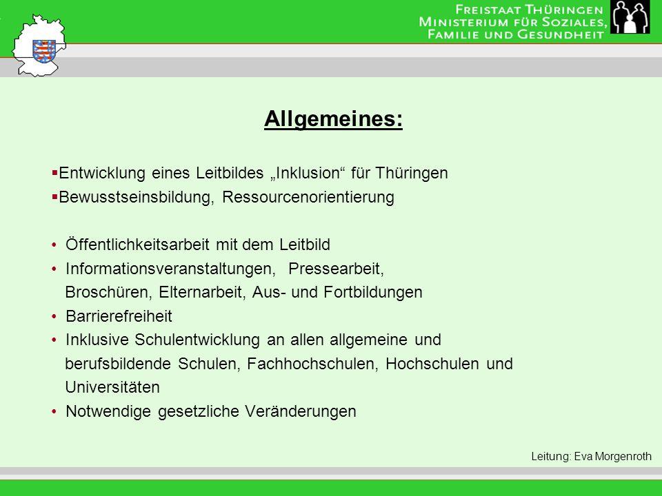 Allgemeines: Leitung: Eva Morgenroth Entwicklung eines Leitbildes Inklusion für Thüringen Bewusstseinsbildung, Ressourcenorientierung Öffentlichkeitsa