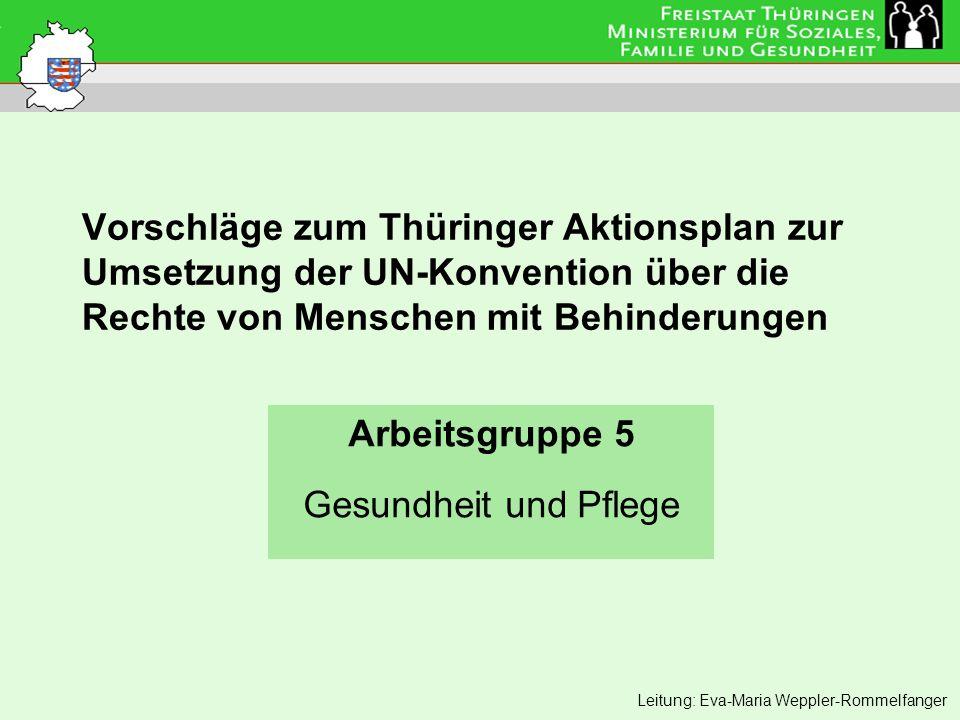 Vorschläge zum Thüringer Aktionsplan zur Umsetzung der UN-Konvention über die Rechte von Menschen mit Behinderungen Arbeitsgruppe 5 Gesundheit und Pfl