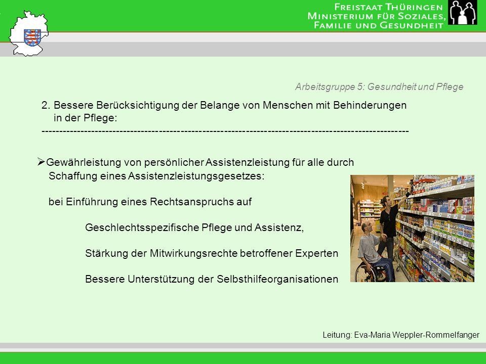 Arbeitsgruppe 5: Gesundheit und Pflege Leitung: Eva Morgenroth Leitung: Eva-Maria Weppler-Rommelfanger Gewährleistung von persönlicher Assistenzleistu