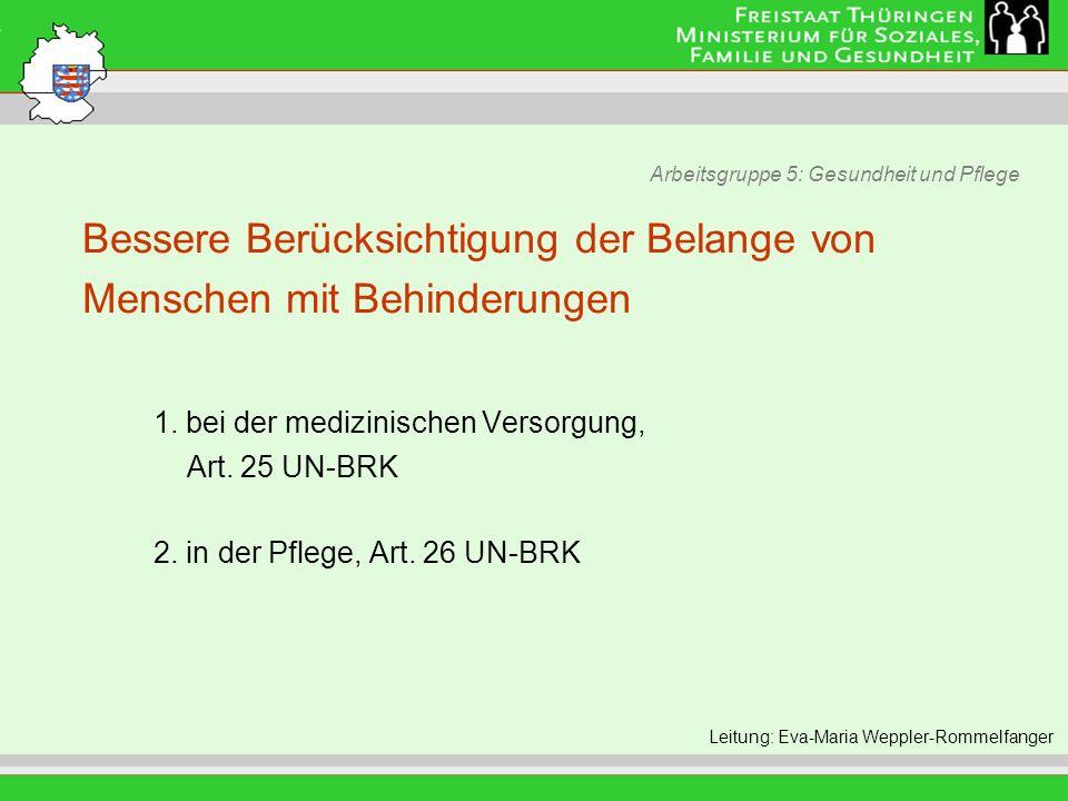 Arbeitsgruppe 5: Gesundheit und Pflege Leitung: Eva Morgenroth Bessere Berücksichtigung der Belange von Menschen mit Behinderungen 1. bei der medizini