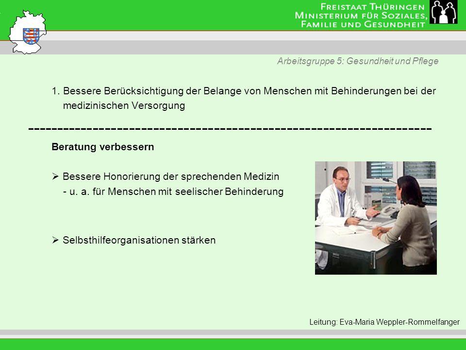 Arbeitsgruppe 5: Gesundheit und Pflege 1. Bessere Berücksichtigung der Belange von Menschen mit Behinderungen bei der medizinischen Versorgung -------