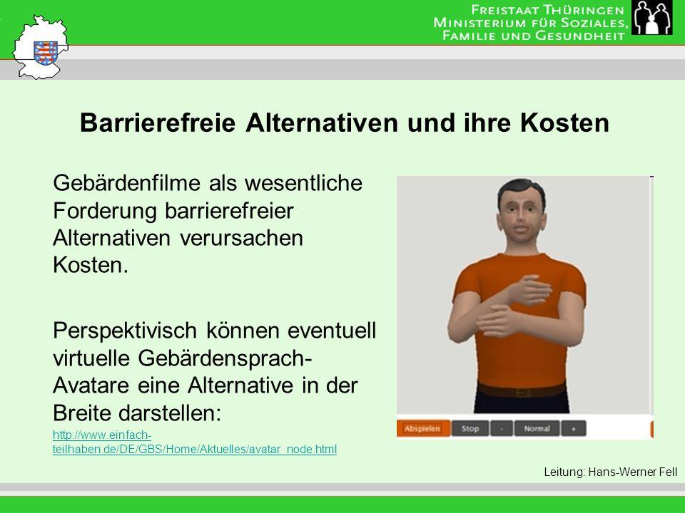 Barrierefreie Alternativen und ihre Kosten Leitung: Eva Morgenroth Gebärdenfilme als wesentliche Forderung barrierefreier Alternativen verursachen Kos